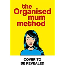 The Organised Mum Method: Rock the housework and transform your home in 30 minutes a day