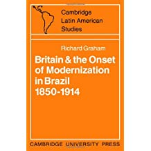 Britain and the Onset of Modernization in Brazil 1850-1914 (Cambridge Latin American Studies)