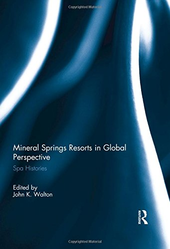 Mineral Springs Resorts in Global Perspective: Spa Histories
