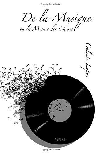 De la Musique: ou La mesure des Choses par Celeste Lupus