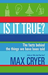 Is it True?: The Facts Behind the Things We Have Been Told by Max Cryer (2014-04-01)
