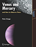 Venus and Mercury, and How to Observe Them (Astronomers' Observing Guides)