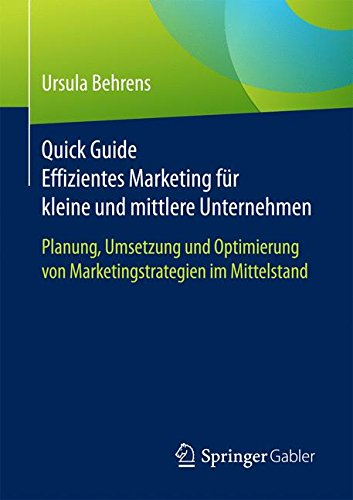 Quick Guide Effizientes Marketing fur kleine und mittlere Unternehmen: Planung, Umsetzung und Optimierung von Marketingstrategien im Mittelstand