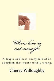 When love is not enough by [Willoughby, Cherry]