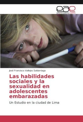 Las habilidades sociales y la sexualidad en adolescentes embarazadas: Un Estudio en la ciudad de Lima