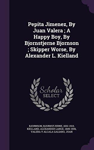 Pepita Jimenez, by Juan Valera; A Happy Boy, by Bjornstjerne Bjornson; Skipper Worse, by Alexander L. Kielland