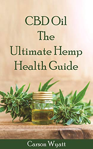 CBD Oil: The Ultimate Hemp Health Guide: How Cannabidiol Can Help You Without the High book cover