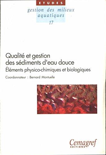 Qualité et gestion des sédiments d'eau douce. Éléments physico-chimiques et biologiques (Gestion des milieux aquatiques t. 17) par Bernard Montuelle