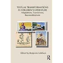 Textual Transformations in Children's Literature: Adaptations, Translations, Reconsiderations (Children's Literature and Culture) (English Edition)