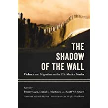 The Shadow of the Wall: Violence and Migration on the U.S.-Mexico Border