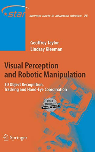 Visual Perception and Robotic Manipulation: 3D Object Recognition, Tracking and Hand-Eye Coordination (Springer Tracts in Advanced Robotics, Band 26) -