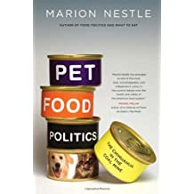 Pet Food Politics: The Chihuahua in the Coal Mine by Marion Nestle (2008-07-15)