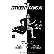 The Efficientpreneur: A Practical Guide to Transition from Employee to Efficient Entrepreneur (English Edition)