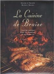LA CUISINE DE BRAISE. L'art de cuisiner dans la cheminée et au barbecue