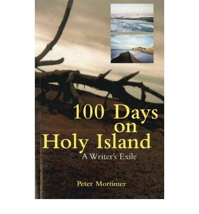 [(100 Days on Holy Island: A Writer's Exile)] [ By (author) Peter Mortimer ] [August, 2005]