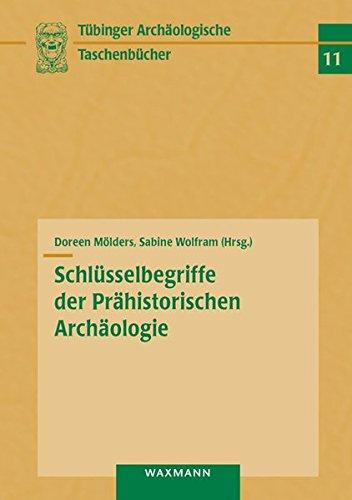 Schlüsselbegriffe der Prähistorischen Archäologie: (Tübinger archäologische Taschenbücher)