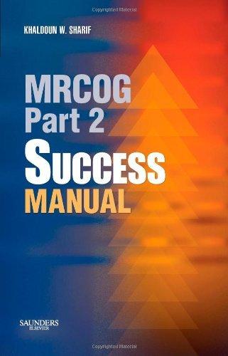 MRCOG Part 2 Success Manual, 1e (MRCOG Study Guides) by Khaldoun W. Sharif MBBCh(Hons) MD FRCOG MFFP (2007-10-24)