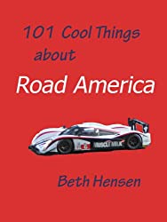 101 Cool Things about Road America (English Edition)