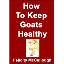 How To Keep Goats Healthy (Goat Knowledge)