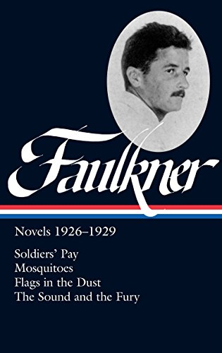 William Faulkner: Novels 1926-1929 (LOA #164): Soldiers' Pay / Mosquitoes / Flags in the Dust / The Sound and the Fury (Library of America Complete Novels of William Faulkner, Band 1)