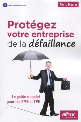 Protégez votre entreprise de la défaillance: Le guide complet pour les PME et TPE. par Pierre Maurin