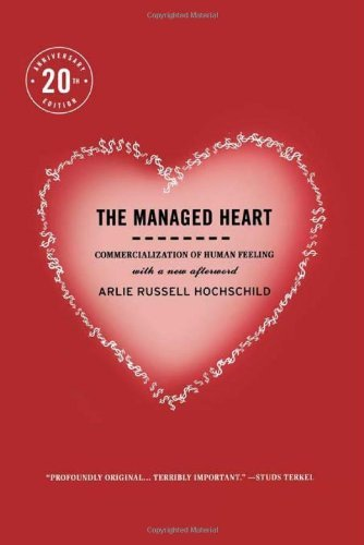 The Managed Heart: Commercialization of Human Feeling, Twentieth Anniversary Edition: Written by Arlie Russell Hochschild, 2003 Edition, (2nd Revised edition) Publisher: University of California Press [Paperback]