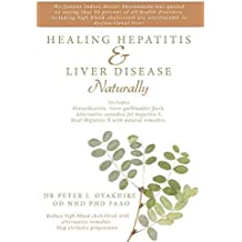 [Healing Hepatitis & Liver Disease Naturally: Detoxification. Liver Gallbladder Flush. Alternative Remedies for Hepatitis C. Heal Hepatitis B with Natu] (By: Peter Oyakhire) [published: November, 2010]