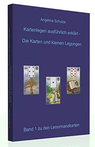 Kartenlegen ausführlich erklärt - Die Karten und kleinen Legungen: Band 1 zu den Lenormandkarten