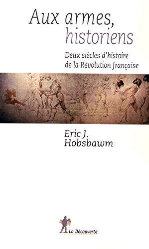 Aux armes, historiens. Deux siècles d'histoire de la Révolution française