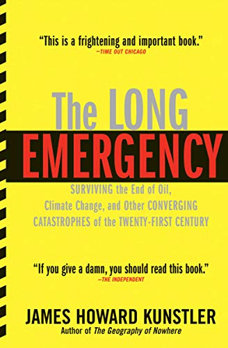 The Long Emergency: Surviving the End of Oil, Climate Change, and Other Converging Catastrophes of the Twenty-First Century (English Edition) por James Howard Kunstler