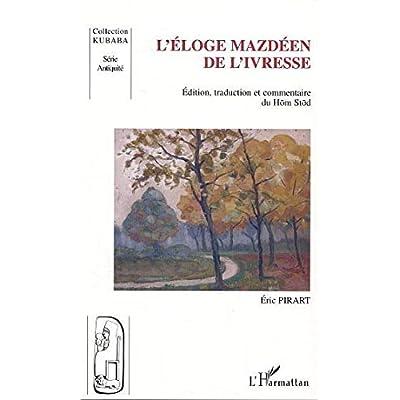 L'éloge mazdéen de l'ivresse: édition, traduction et commentaire du Hom Stod