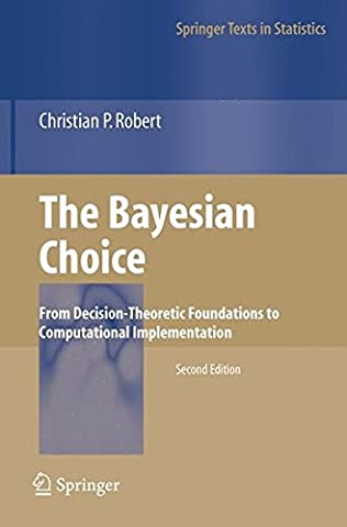 The Bayesian Choice: From Decision-Theoretic Foundations to Computational Implementation