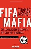 Fifa-Mafia: Die schmutzigen Geschäfte mit dem Weltfußball - Thomas Kistner