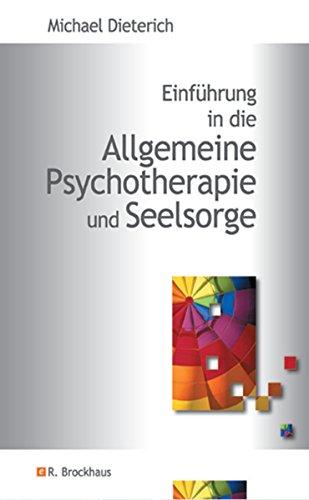 Einführung in die Allgemeine Psychotherapie und Seelsorge von [Dieterich, Michael]