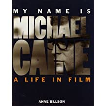 My Name is Michael Caine: A Life in Film by Anne Billson (1992-08-06)