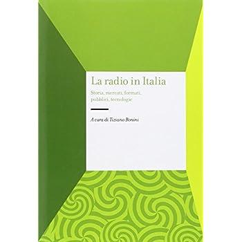 La Radio In Italia. Storia, Mercati, Formati, Pubblici, Tecnologie