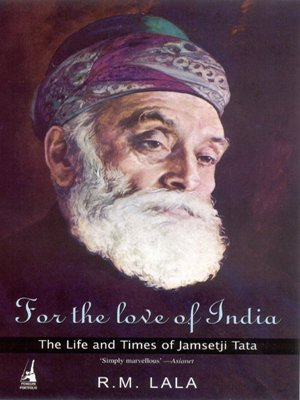 For the love of India: The life and times Of Jamsetji Tata