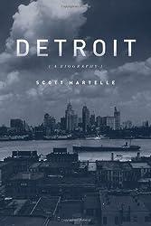 Detroit: A Biography by Scott Martelle (2014-03-01)