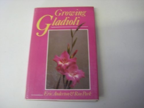 Growing Gladioli by E.W. Anderton (1991-05-01)