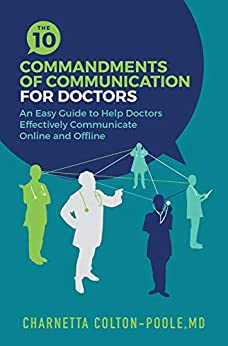 The 10 Commandments Of Medical Communication: An Easy Guide To Help Doctors Effectively Communicate Online And Offline por Dr. Charnetta Colton-poole epub