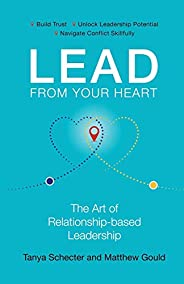 Lead from Your Heart: The Art of Relationship-based Leadership