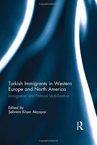 Turkish Immigrants in Western Europe and North America: Immigration and Political Mobilization