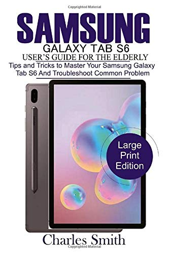 rugged tablet Samsung Galaxy  Tab S6 User s Guide for the Elderly: Tips and Tricks to Master Your Samsung Galaxy Tab S6 and Troubleshoot Common Problems