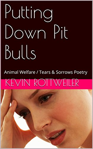 Putting Down Pit Bulls: Animal Welfare / Tears & Sorrows Poetry (English Edition) -