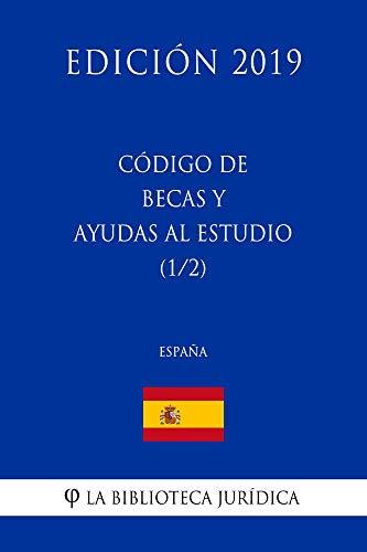 Código de Becas y Ayudas al Estudio (1/2) (España) (Edición 2019) por La Biblioteca Jurídica