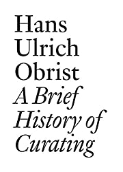 Hans Ulrich Obrist: A Brief History of Curating (Documents)