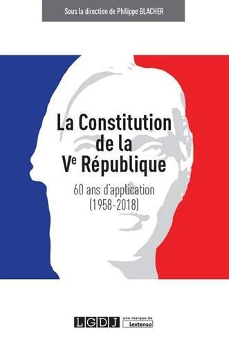 La Constitution de la Ve République : 60 ans d'application (1958-2018) par Collectif