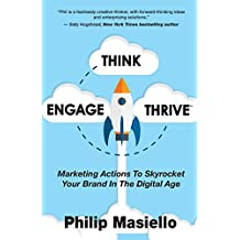 Think - Engage - Thrive: Marketing Actions To Skyrocket Your Brand In The Digital Age