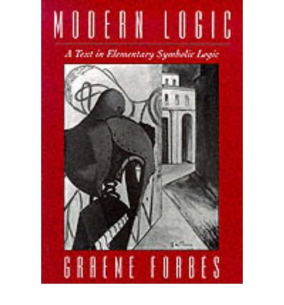[(Modern Logic: A Text in Elementary Symbolic Logic)] [Author: Graeme Forbes] published on (April, 1994)