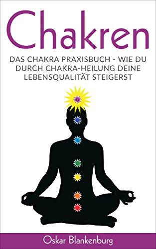 Erhöhte Bein (Chakren: Das Chakra Praxisbuch - Wie Du durch Chakra Heilung Deine Lebensqualität steigerst)